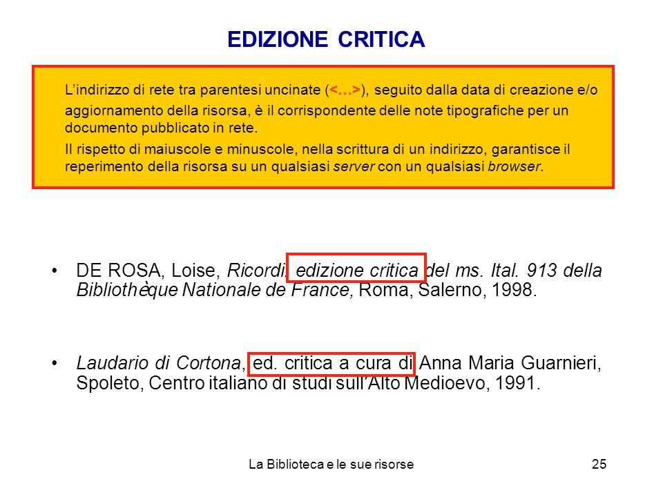DE ROSA, Loise, Ricordi: edizione critica del ms. Ital. 913 della Biblioth è que Nationale de France, Roma, Salerno, 1998. Laudario di Cortona, ed. cr