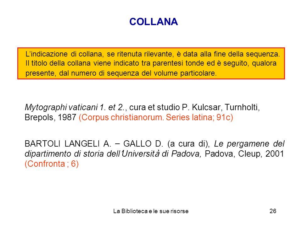 COLLANA Mytographi vaticani 1. et 2., cura et studio P. Kulcsar, Turnholti, Brepols, 1987 (Corpus christianorum. Series latina; 91c) BARTOLI LANGELI A