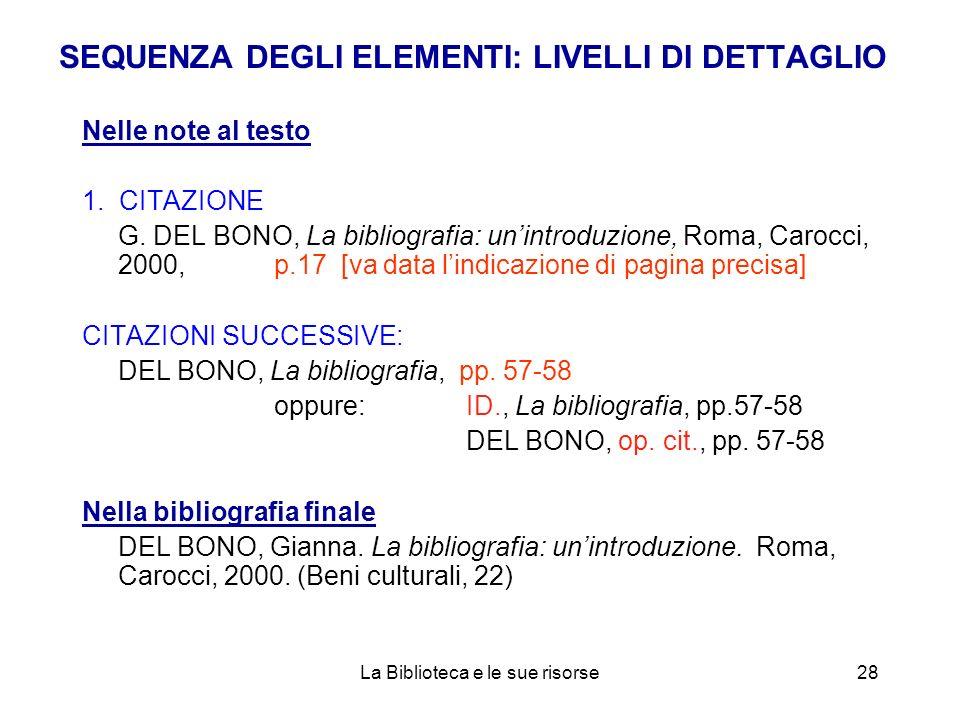SEQUENZA DEGLI ELEMENTI: LIVELLI DI DETTAGLIO Nelle note al testo 1. CITAZIONE G. DEL BONO, La bibliografia: unintroduzione, Roma, Carocci, 2000, p.17