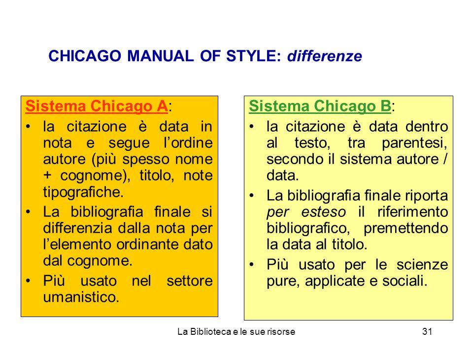 CHICAGO MANUAL OF STYLE: differenze Sistema Chicago A: la citazione è data in nota e segue lordine autore (più spesso nome + cognome), titolo, note ti