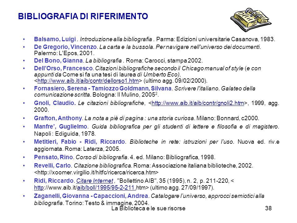 BIBLIOGRAFIA DI RIFERIMENTO Balsamo, Luigi. Introduzione alla bibliografia. Parma: Edizioni universitarie Casanova, 1983. De Gregorio, Vincenzo. La ca