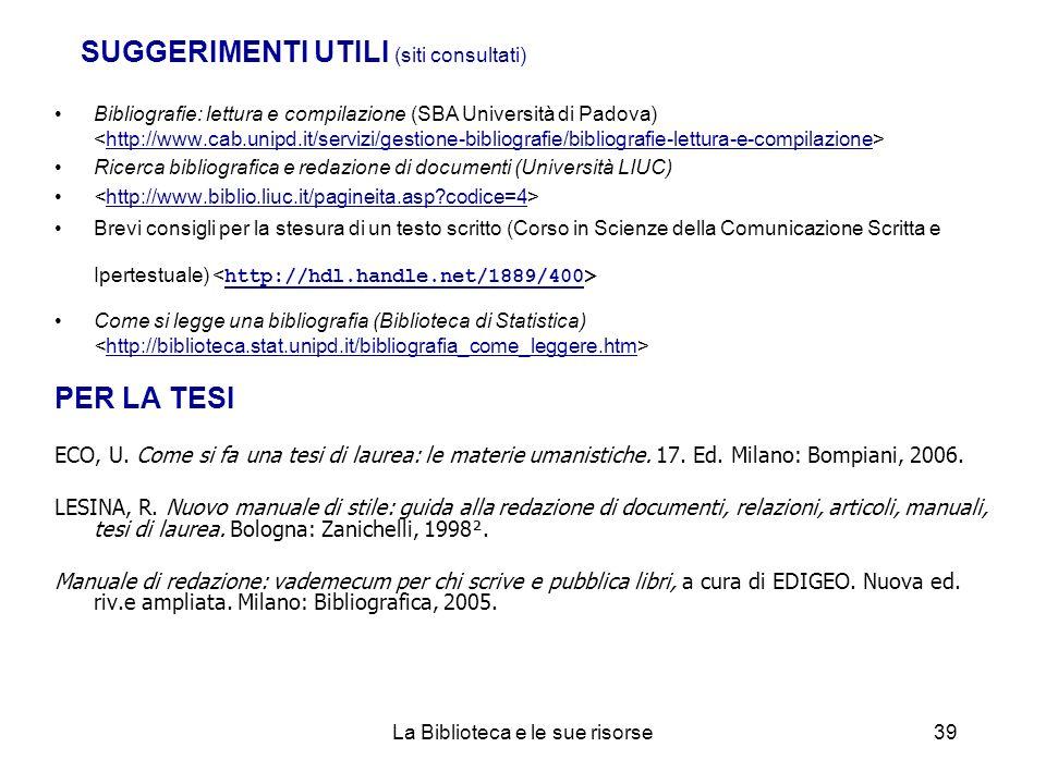 SUGGERIMENTI UTILI (siti consultati) Bibliografie: lettura e compilazione (SBA Università di Padova) http://www.cab.unipd.it/servizi/gestione-bibliogr