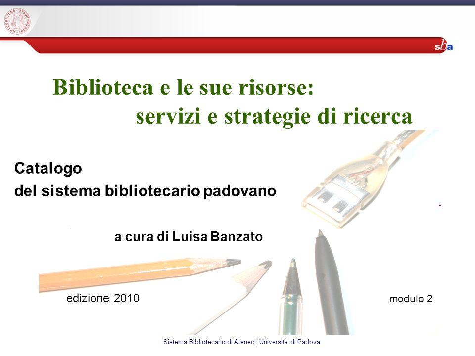 Sistema Bibliotecario di Ateneo | Università di Padova Biblioteca e le sue risorse: servizi e strategie di ricerca Catalogo del sistema bibliotecario