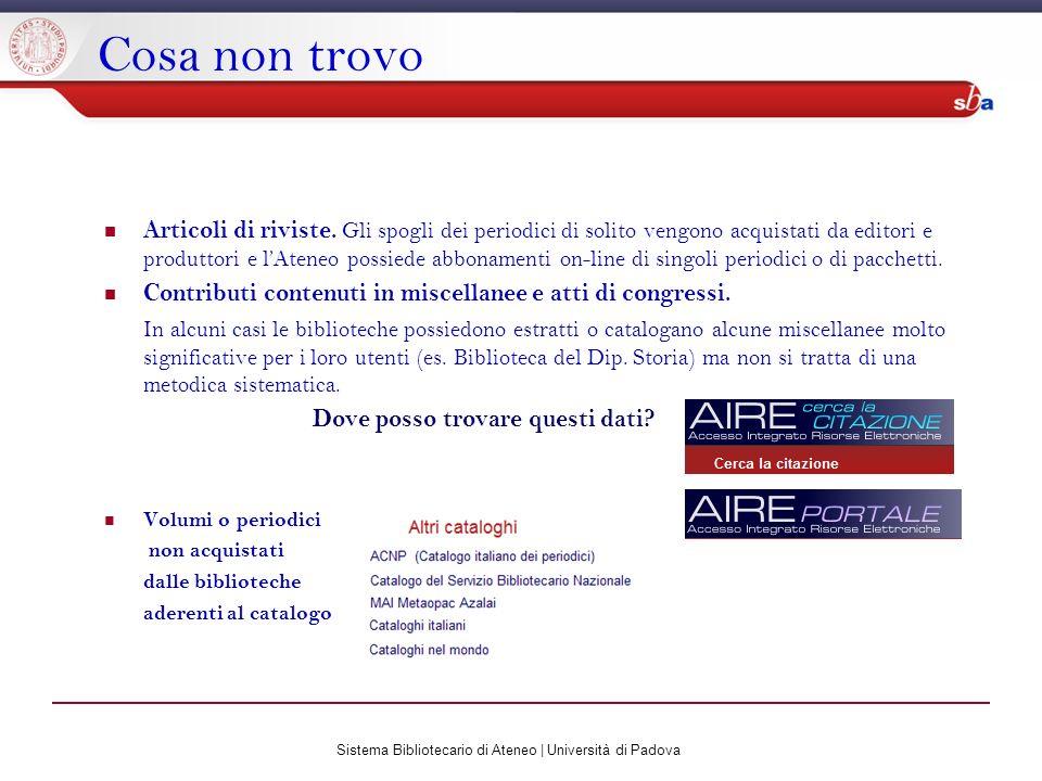Sistema Bibliotecario di Ateneo | Università di Padova Cosa non trovo Articoli di riviste. Gli spogli dei periodici di solito vengono acquistati da ed