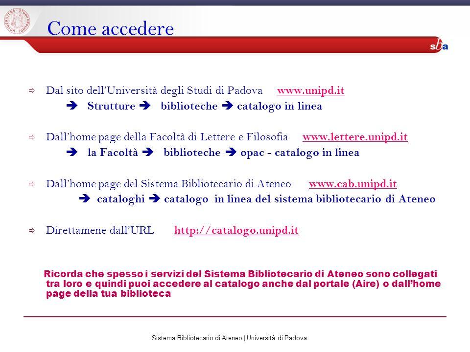 Sistema Bibliotecario di Ateneo | Università di Padova Come accedere Dal sito dellUniversità degli Studi di Padova www.unipd.it Strutture biblioteche