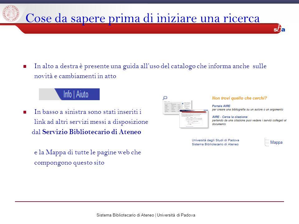 Sistema Bibliotecario di Ateneo | Università di Padova Cose da sapere prima di iniziare una ricerca In alto a destra è presente una guida alluso del c
