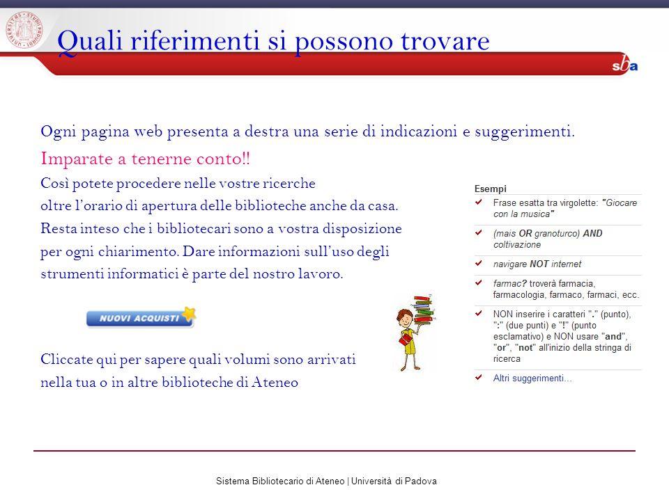 Sistema Bibliotecario di Ateneo | Università di Padova Quali riferimenti si possono trovare Ogni pagina web presenta a destra una serie di indicazioni e suggerimenti.