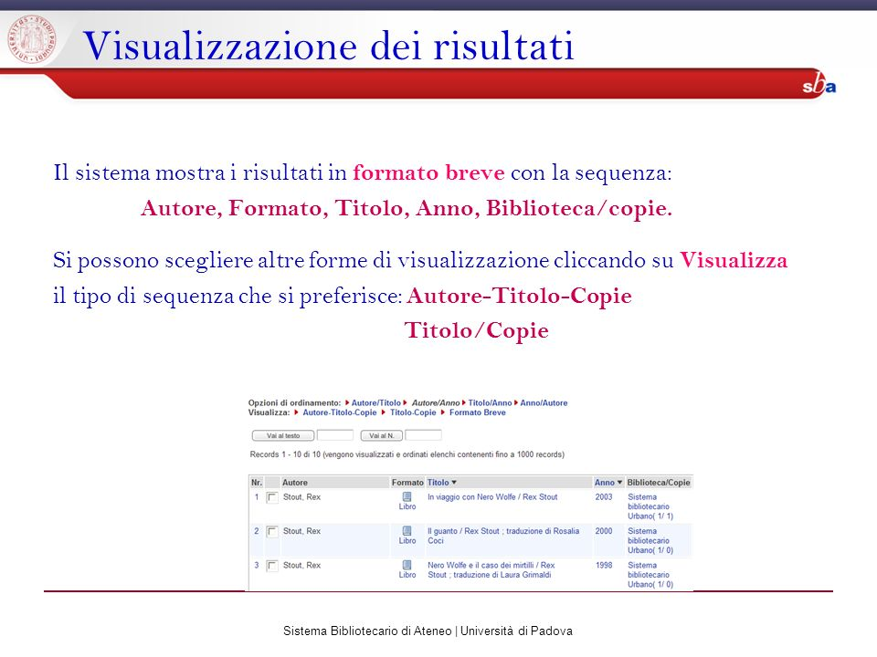 Sistema Bibliotecario di Ateneo | Università di Padova Visualizzazione dei risultati Il sistema mostra i risultati in formato breve con la sequenza: A