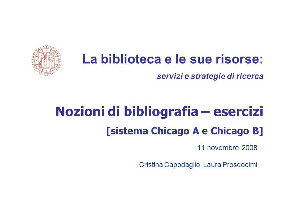 11 novembre 2008 Cristina Capodaglio, Laura Prosdocimi La biblioteca e le sue risorse: servizi e strategie di ricerca Nozioni di bibliografia – eserci