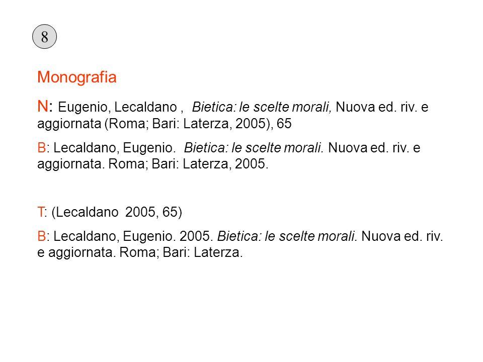 Monografia N: Eugenio, Lecaldano, Bietica: le scelte morali, Nuova ed. riv. e aggiornata (Roma; Bari: Laterza, 2005), 65 B: Lecaldano, Eugenio. Bietic