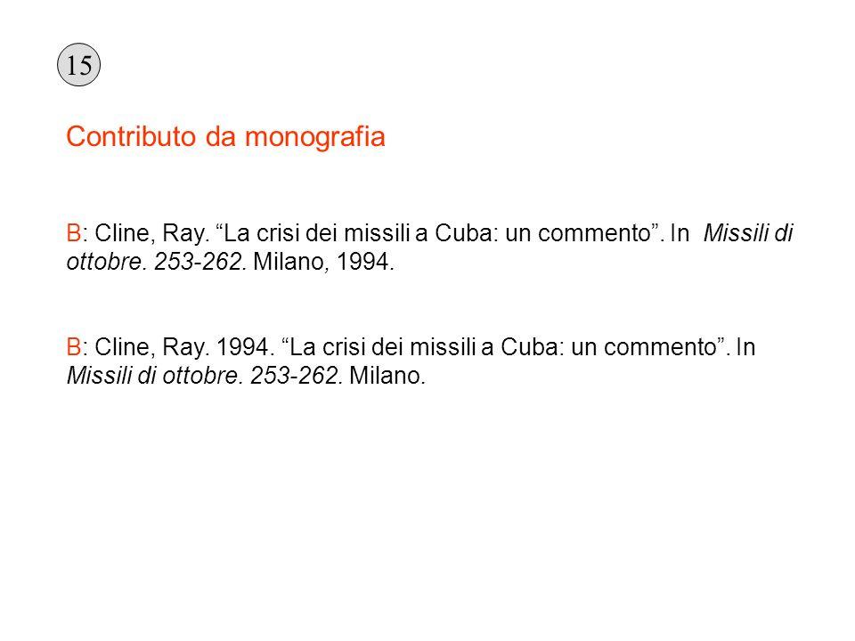Contributo da monografia B: Cline, Ray. La crisi dei missili a Cuba: un commento. In Missili di ottobre. 253-262. Milano, 1994. B: Cline, Ray. 1994. L