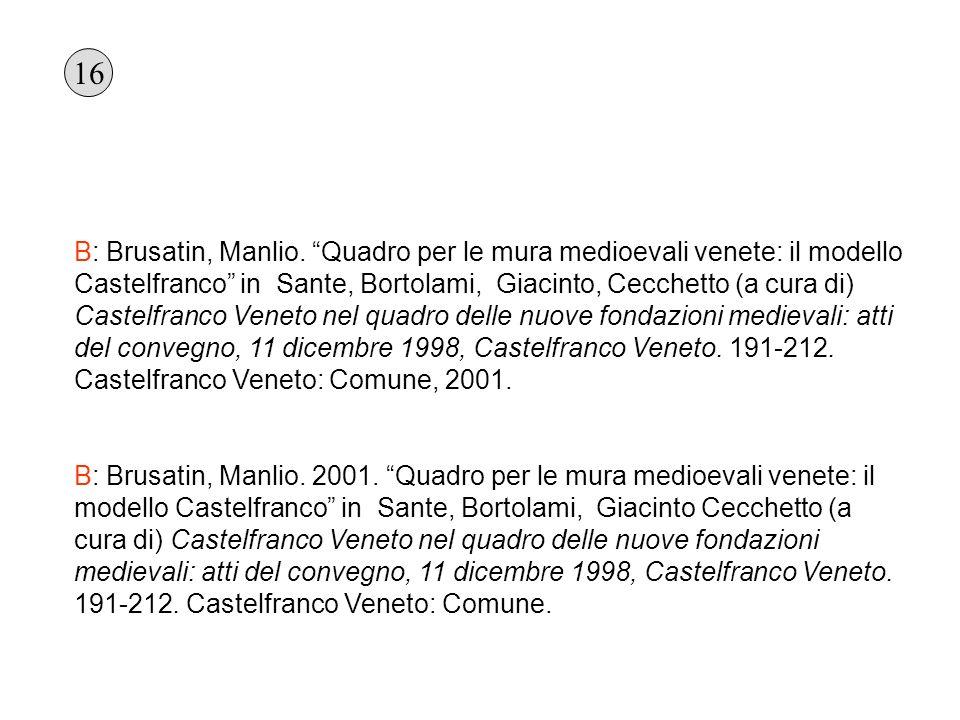 B: Brusatin, Manlio. Quadro per le mura medioevali venete: il modello Castelfranco in Sante, Bortolami, Giacinto, Cecchetto (a cura di) Castelfranco V