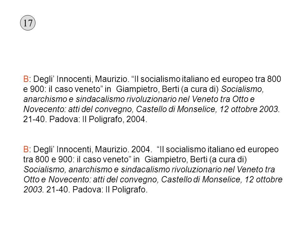 B: Degli Innocenti, Maurizio. Il socialismo italiano ed europeo tra 800 e 900: il caso veneto in Giampietro, Berti (a cura di) Socialismo, anarchismo
