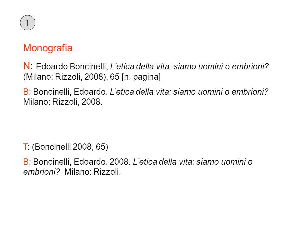 Monografia N: Edoardo Boncinelli, Letica della vita: siamo uomini o embrioni? (Milano: Rizzoli, 2008), 65 [n. pagina] B: Boncinelli, Edoardo. Letica d