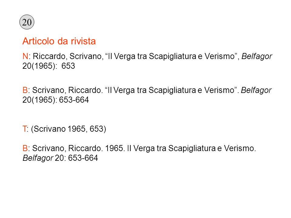 Articolo da rivista N: Riccardo, Scrivano, Il Verga tra Scapigliatura e Verismo, Belfagor 20(1965): 653 B: Scrivano, Riccardo. Il Verga tra Scapigliat