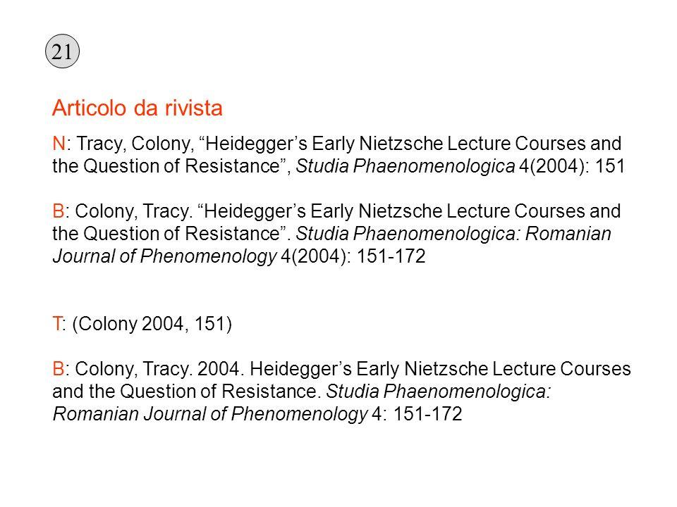 Articolo da rivista N: Tracy, Colony, Heideggers Early Nietzsche Lecture Courses and the Question of Resistance, Studia Phaenomenologica 4(2004): 151