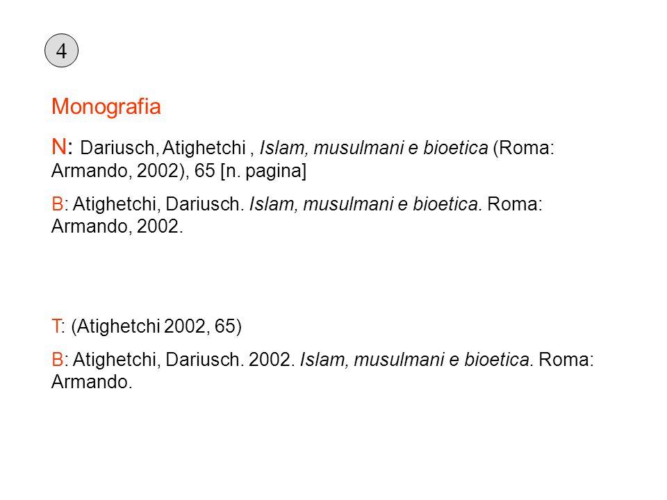 Monografia N: Dariusch, Atighetchi, Islam, musulmani e bioetica (Roma: Armando, 2002), 65 [n. pagina] B: Atighetchi, Dariusch. Islam, musulmani e bioe