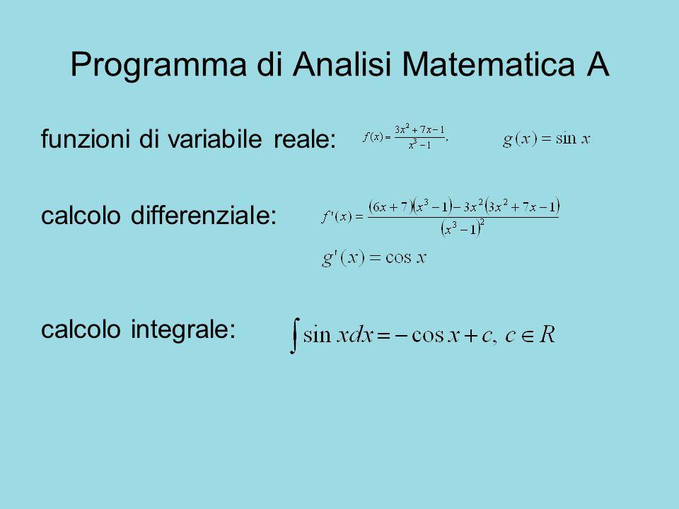 Programma di Analisi Matematica A funzioni di variabile reale: calcolo differenziale: calcolo integrale: