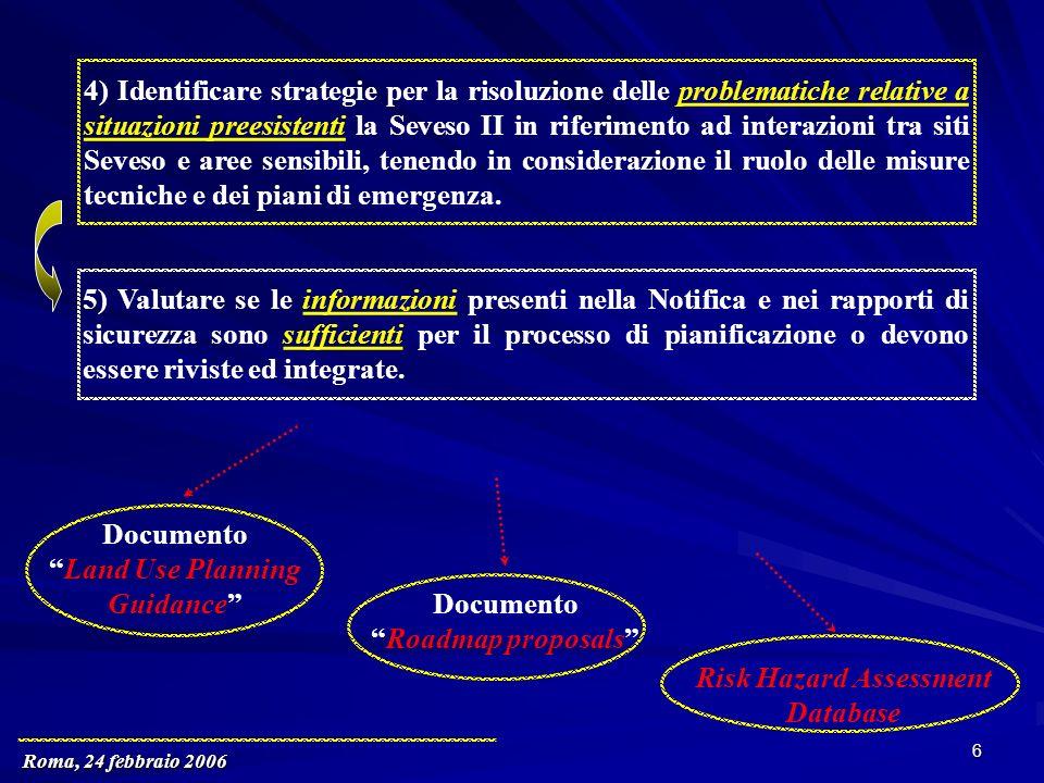 Roma, 24 febbraio 2006 6 4) Identificare strategie per la risoluzione delle problematiche relative a situazioni preesistenti la Seveso II in riferimento ad interazioni tra siti Seveso e aree sensibili, tenendo in considerazione il ruolo delle misure tecniche e dei piani di emergenza.