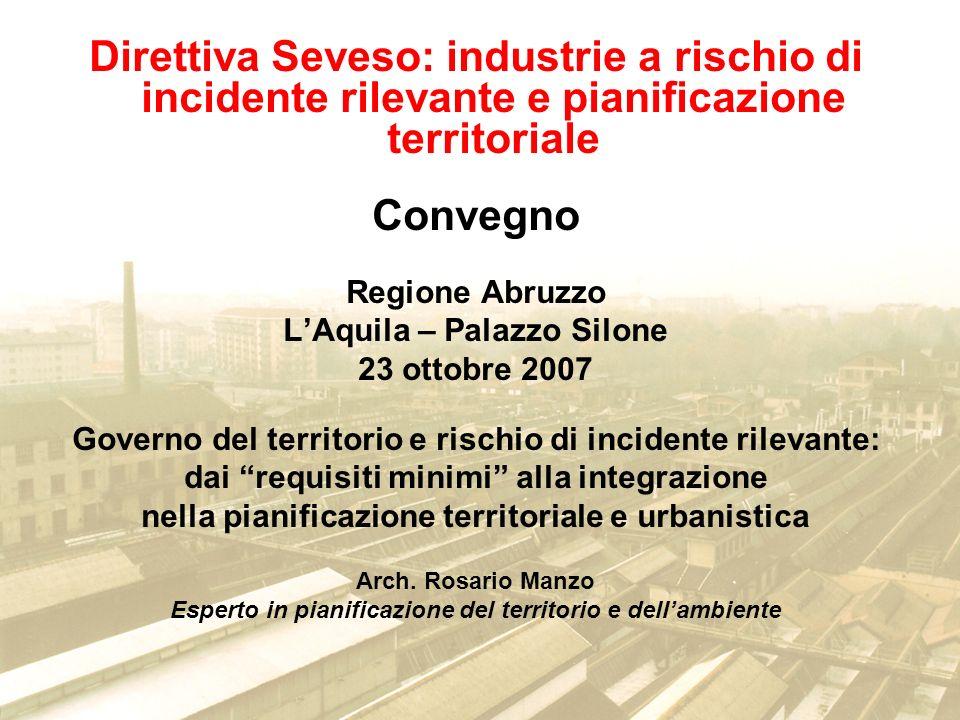 Direttiva Seveso: industrie a rischio di incidente rilevante e pianificazione territoriale Convegno Regione Abruzzo LAquila – Palazzo Silone 23 ottobr