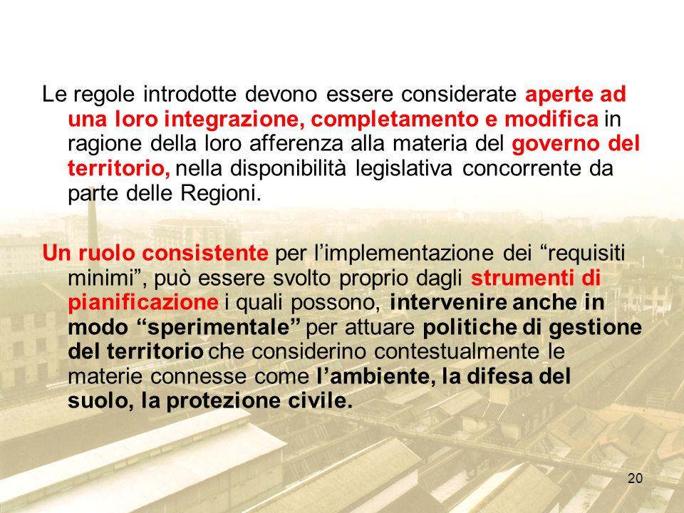20 Le regole introdotte devono essere considerate aperte ad una loro integrazione, completamento e modifica in ragione della loro afferenza alla mater