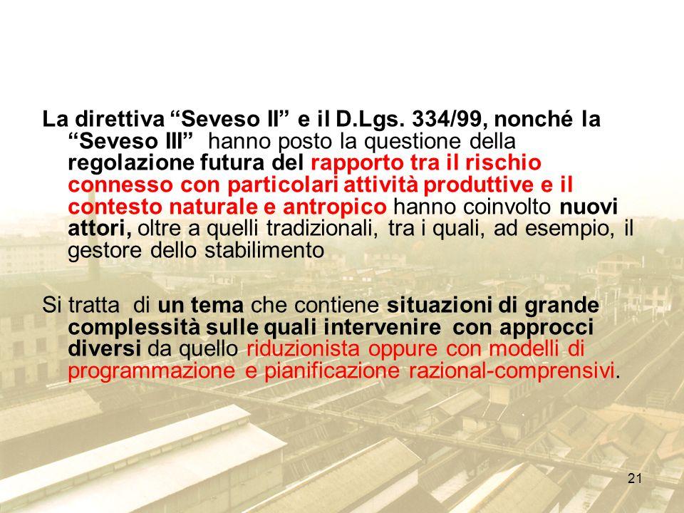 21 La direttiva Seveso II e il D.Lgs. 334/99, nonché la Seveso III hanno posto la questione della regolazione futura del rapporto tra il rischio conne