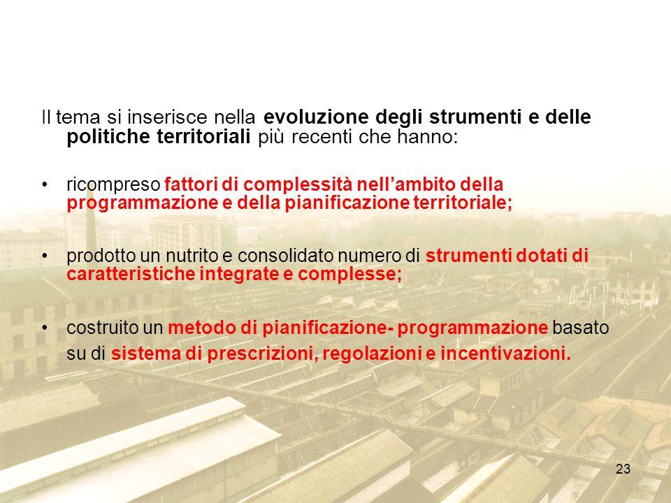 23 Il tema si inserisce nella evoluzione degli strumenti e delle politiche territoriali più recenti che hanno: ricompreso fattori di complessità nella