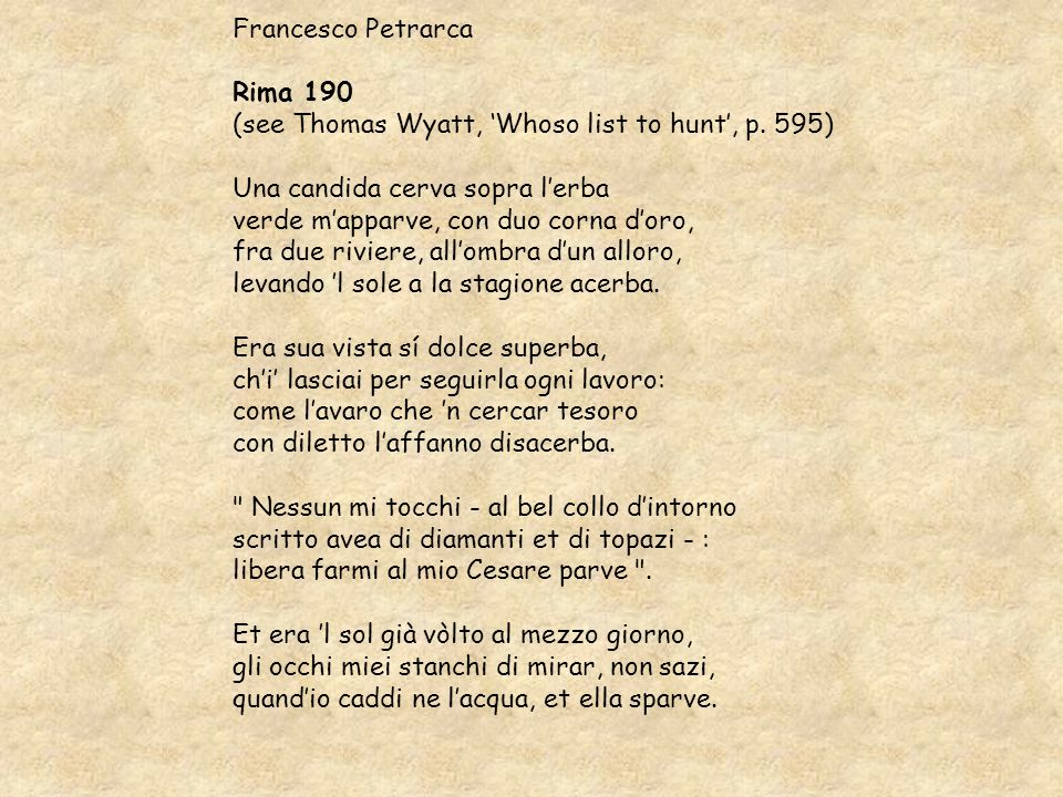 Francesco Petrarca Rima 190 (see Thomas Wyatt, Whoso list to hunt, p.