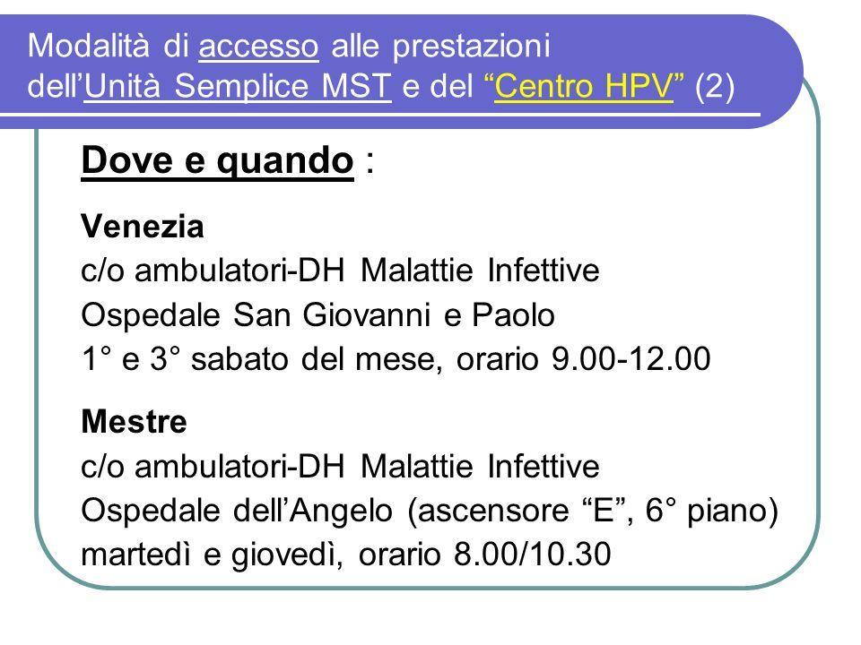Modalità di accesso alle prestazioni dellUnità Semplice MST e del Centro HPV (2) Dove e quando : Venezia c/o ambulatori-DH Malattie Infettive Ospedale