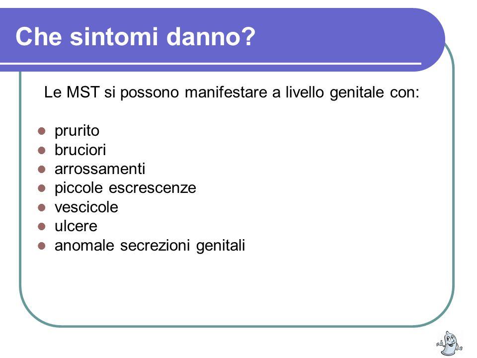 Che sintomi danno? Le MST si possono manifestare a livello genitale con: prurito bruciori arrossamenti piccole escrescenze vescicole ulcere anomale se