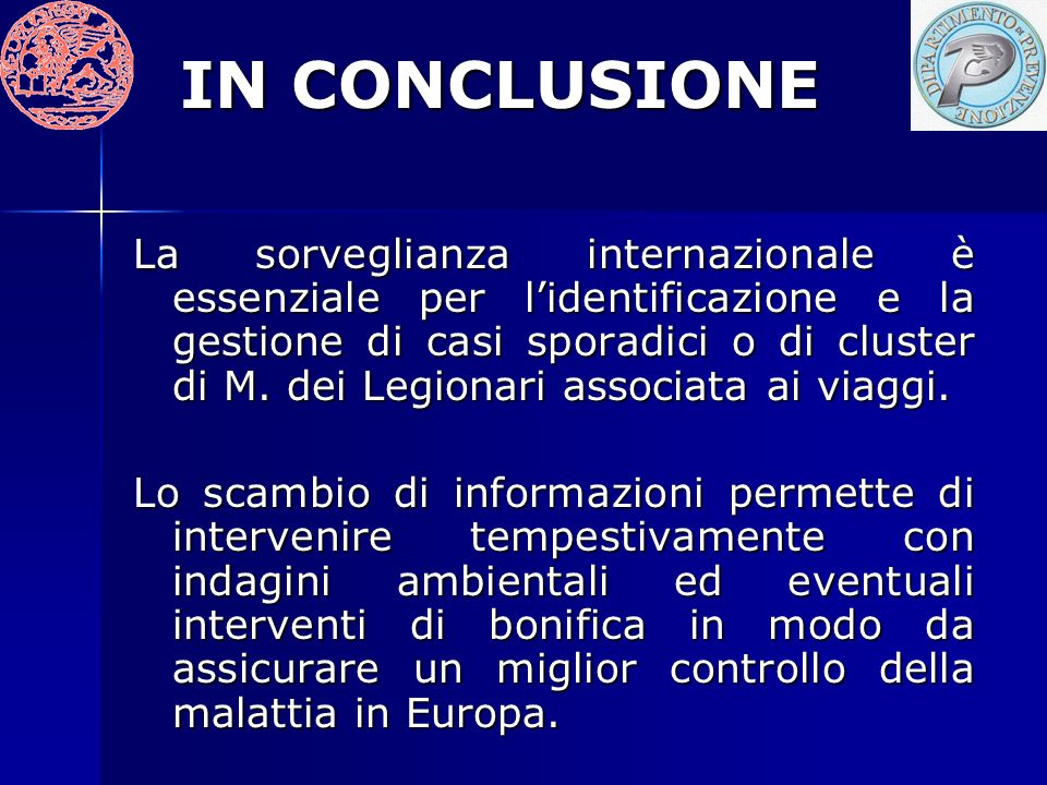 IN CONCLUSIONE La sorveglianza internazionale è essenziale per lidentificazione e la gestione di casi sporadici o di cluster di M.