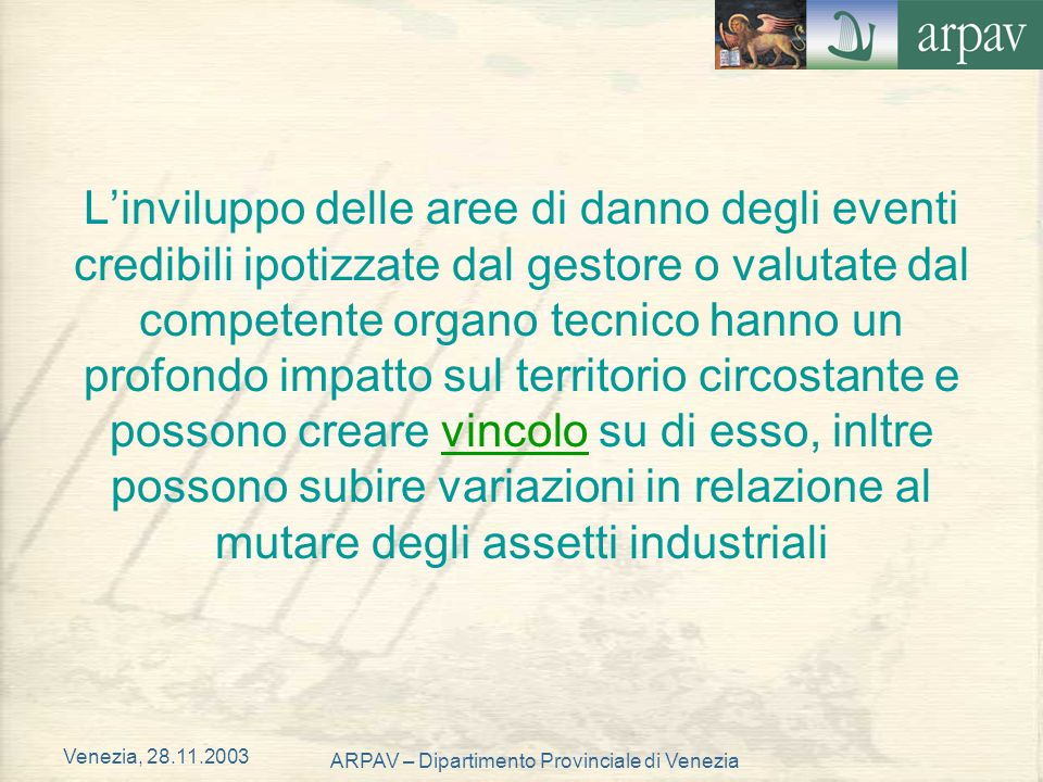 Venezia, 28.11.2003 ARPAV – Dipartimento Provinciale di Venezia Linviluppo delle aree di danno degli eventi credibili ipotizzate dal gestore o valutat