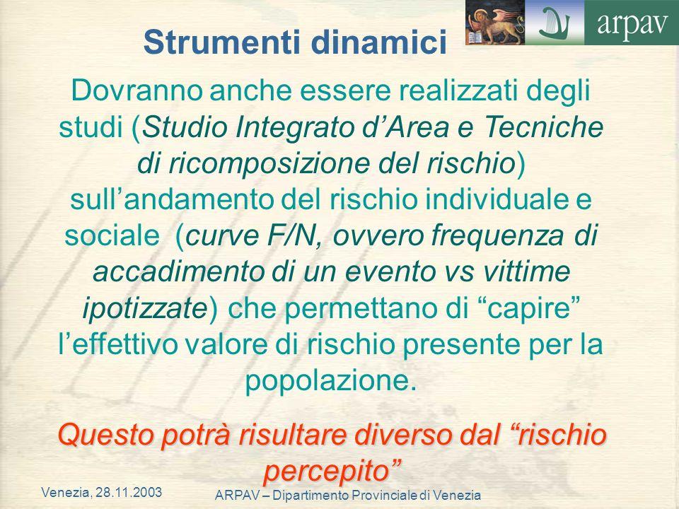 Venezia, 28.11.2003 ARPAV – Dipartimento Provinciale di Venezia Dovranno anche essere realizzati degli studi (Studio Integrato dArea e Tecniche di ric