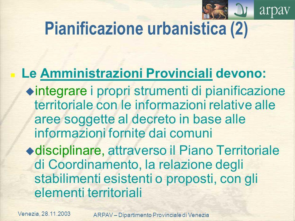 Venezia, 28.11.2003 ARPAV – Dipartimento Provinciale di Venezia Pianificazione urbanistica (2) n Le Amministrazioni Provinciali devono: u integrare i