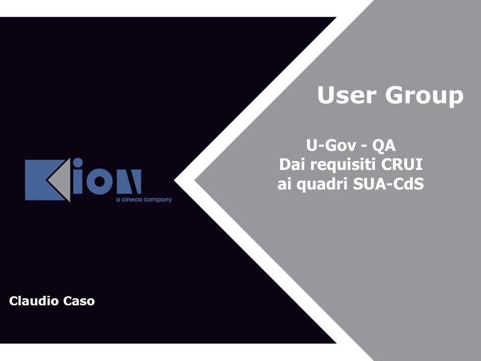 User Group U-Gov - QA Dai requisiti CRUI ai quadri SUA-CdS Claudio Caso