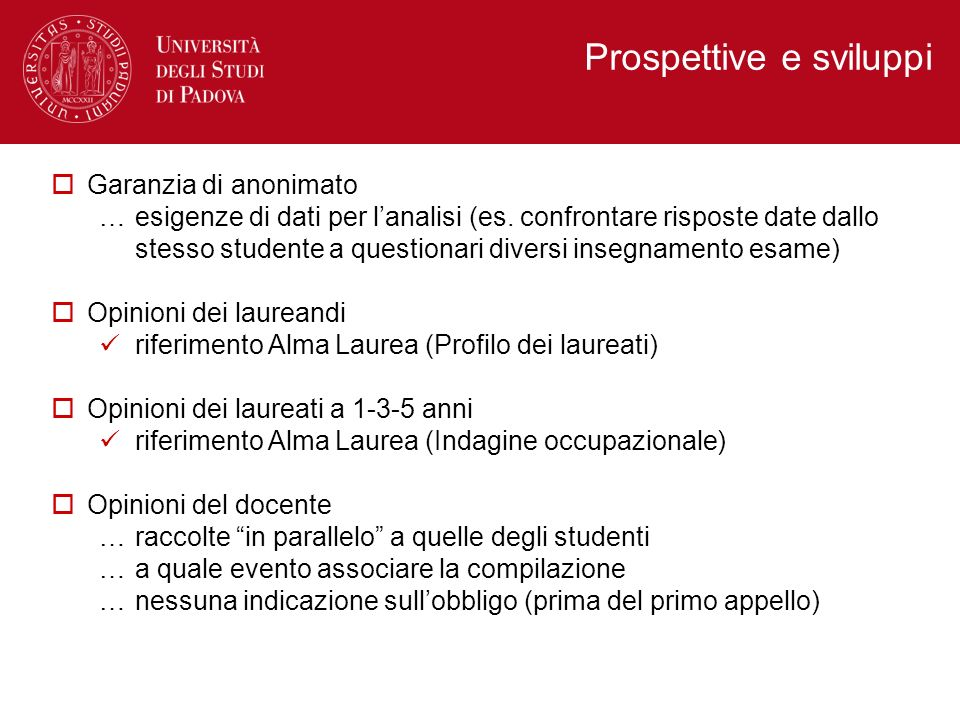 Prospettive e sviluppi Garanzia di anonimato …esigenze di dati per lanalisi (es. confrontare risposte date dallo stesso studente a questionari diversi