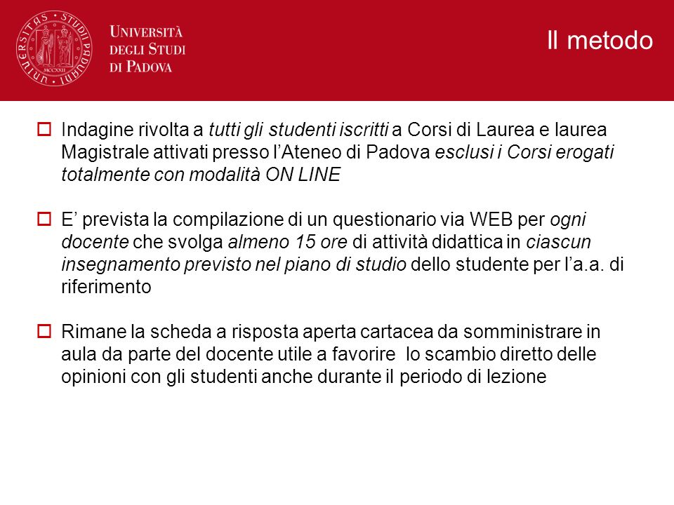 Il metodo Indagine rivolta a tutti gli studenti iscritti a Corsi di Laurea e laurea Magistrale attivati presso lAteneo di Padova esclusi i Corsi eroga