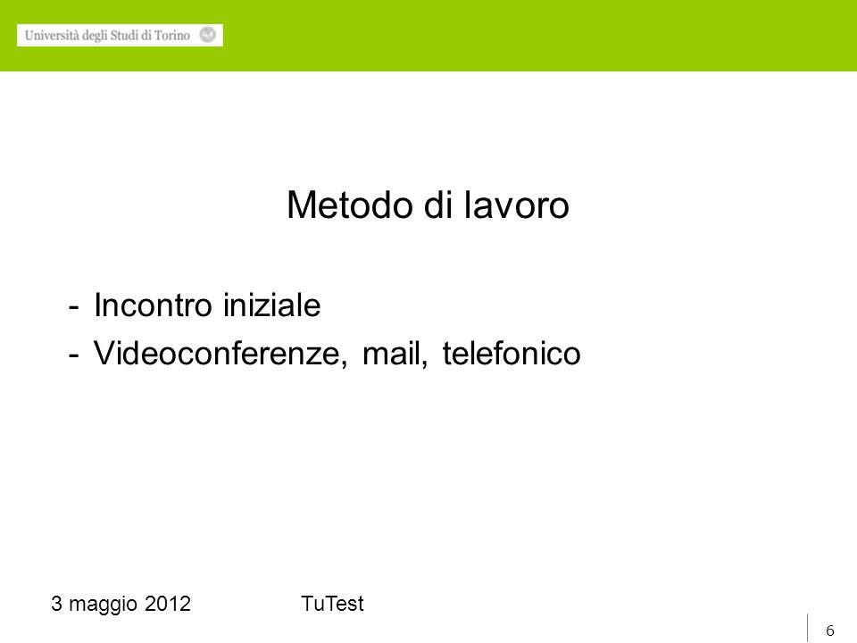 6 3 maggio 2012TuTest Metodo di lavoro -Incontro iniziale -Videoconferenze, mail, telefonico