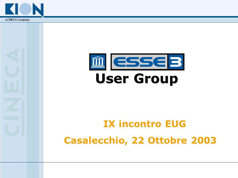 Casalecchio di Reno, 22 Ottobre 2003EUG - ESSE3 User Group 17 User Group IX incontro EUG Casalecchio, 22 Ottobre 2003