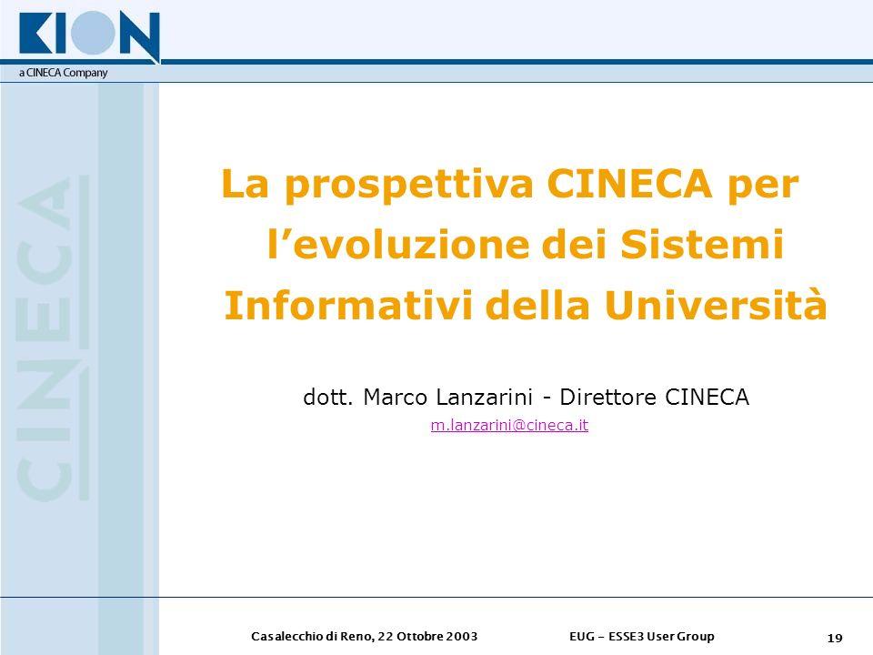 Casalecchio di Reno, 22 Ottobre 2003EUG - ESSE3 User Group 19 La prospettiva CINECA per levoluzione dei Sistemi Informativi della Università dott. Mar