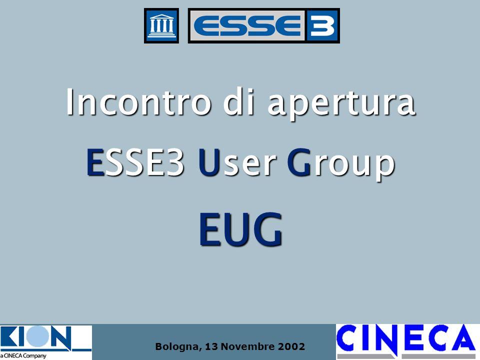 Bologna, 13 Novembre 2002 Incontro di apertura ESSE3 User Group EUG