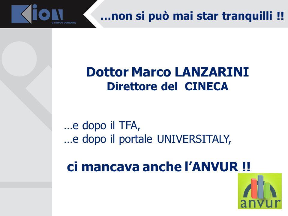 …non si può mai star tranquilli !! Dottor Marco LANZARINI Direttore del CINECA …e dopo il TFA, …e dopo il portale UNIVERSITALY, ci mancava anche lANVU