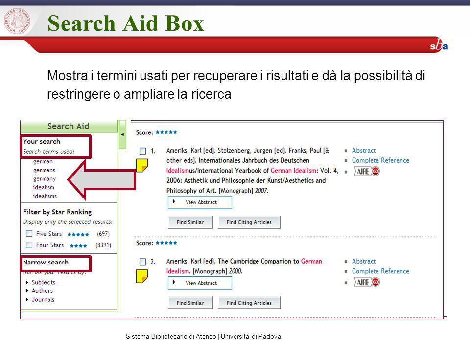 Search Aid Box Mostra i termini usati per recuperare i risultati e dà la possibilità di restringere o ampliare la ricerca Sistema Bibliotecario di Ateneo | Università di Padova