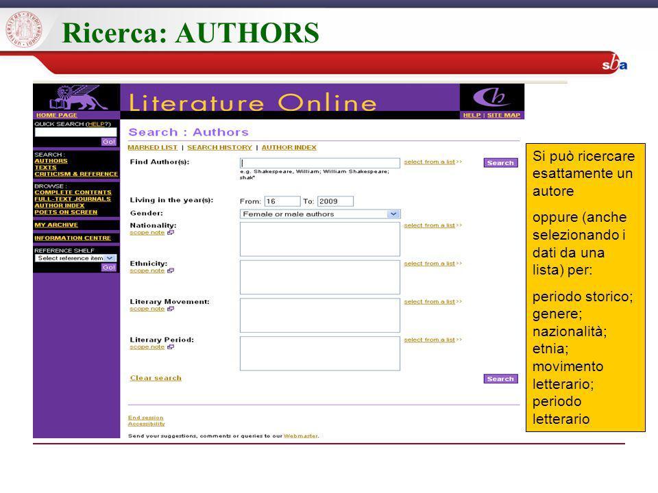 Ricerca: AUTHORS Si può ricercare esattamente un autore oppure (anche selezionando i dati da una lista) per: periodo storico; genere; nazionalità; etnia; movimento letterario; periodo letterario