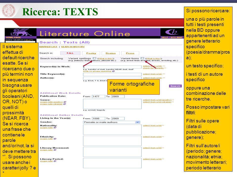 Ricerca: TEXTS Si possono ricercare: una o più parole in tutti i testi presenti nella BD oppure appartenenti ad un genere letterario specifico (poesia/dramma/pros a); un testo specifico; i testi di un autore specifico oppure una combinazione delle tre ricerche.