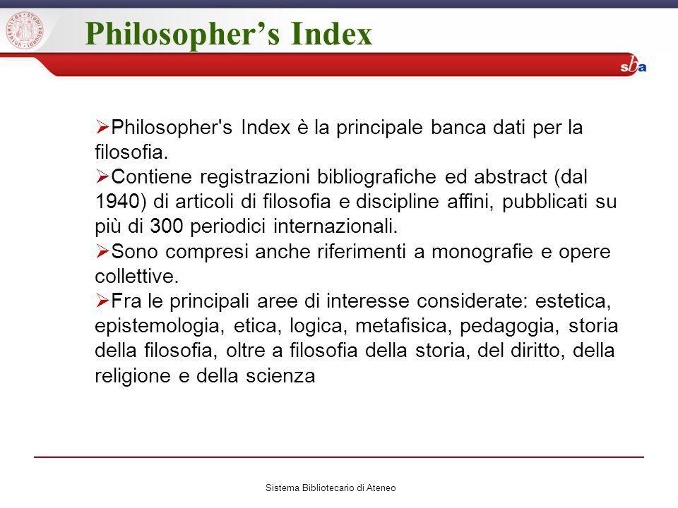 Philosophers Index Sistema Bibliotecario di Ateneo Philosopher s Index è la principale banca dati per la filosofia.