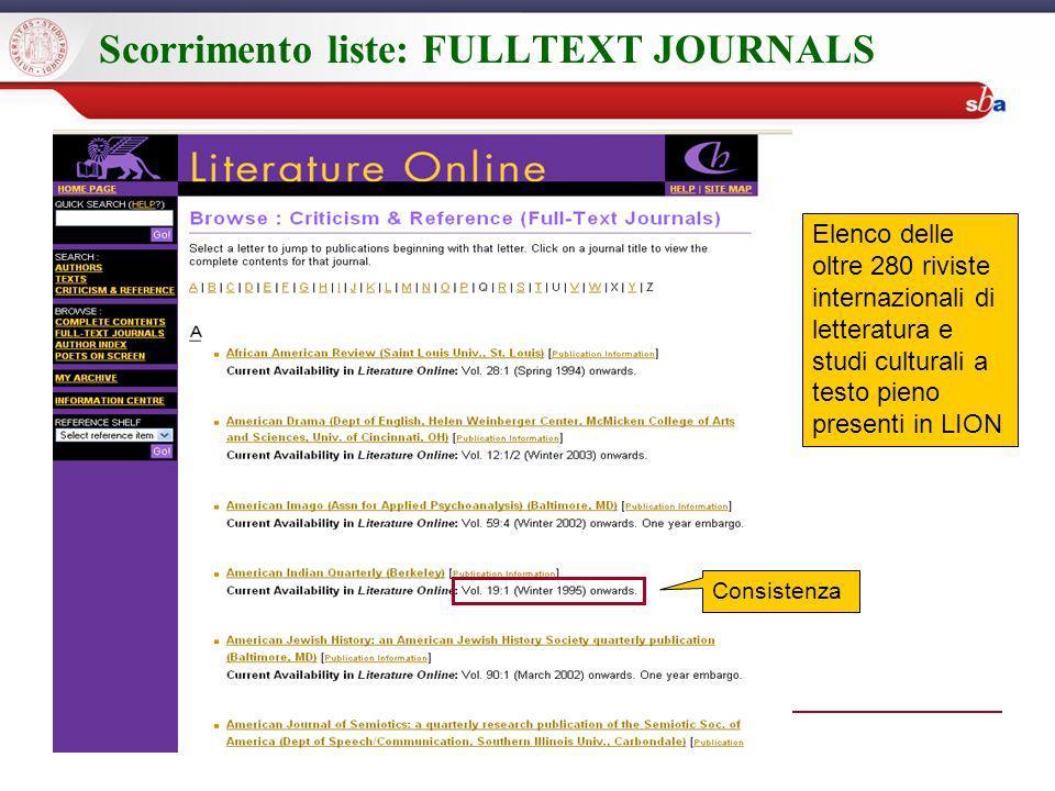 Scorrimento liste: FULLTEXT JOURNALS Elenco delle oltre 280 riviste internazionali di letteratura e studi culturali a testo pieno presenti in LION Consistenza