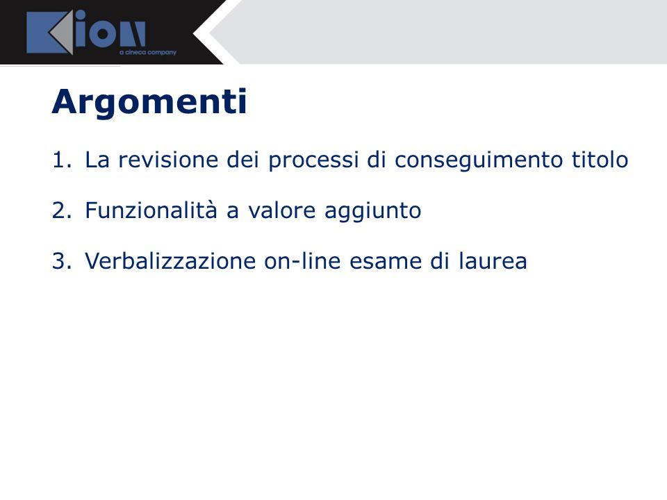Argomenti 1.La revisione dei processi di conseguimento titolo 2.Funzionalità a valore aggiunto 3.Verbalizzazione on-line esame di laurea