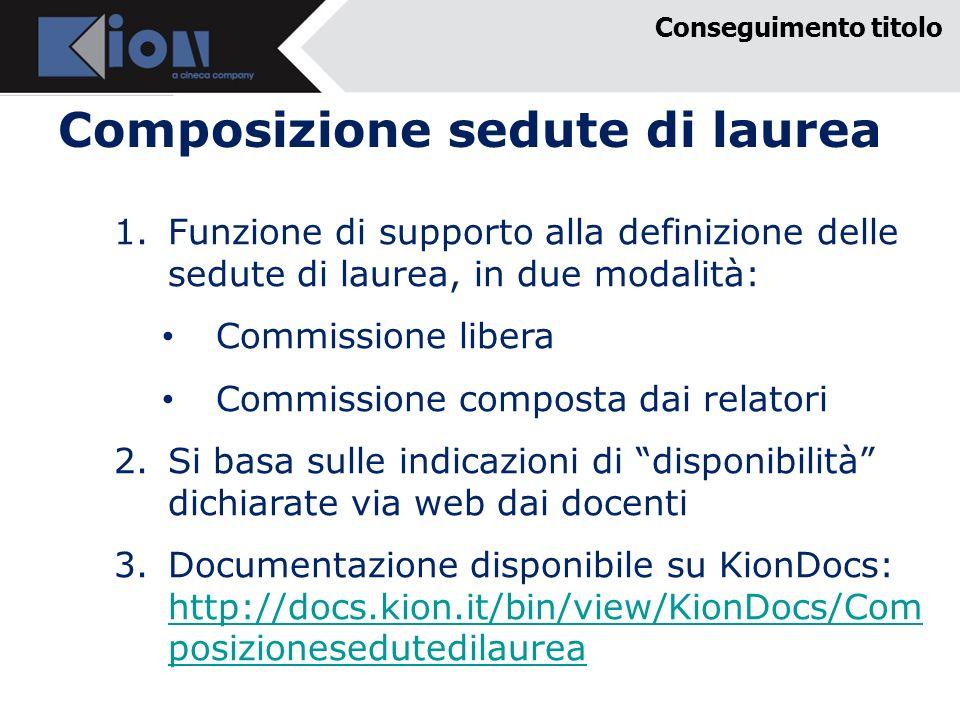 Composizione sedute di laurea Conseguimento titolo 1.Funzione di supporto alla definizione delle sedute di laurea, in due modalità: Commissione libera