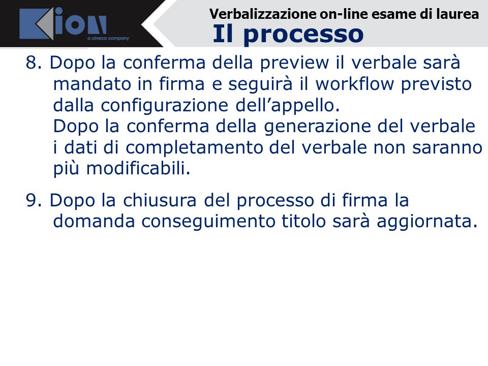 Verbalizzazione on-line esame di laurea 8. Dopo la conferma della preview il verbale sarà mandato in firma e seguirà il workflow previsto dalla config